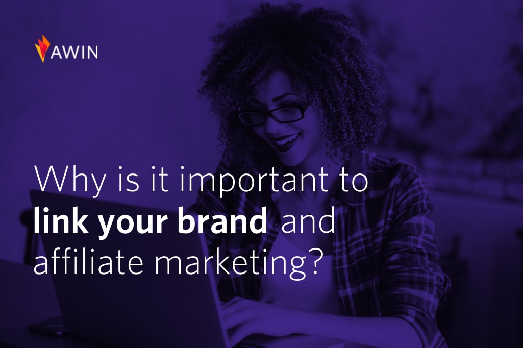 How to effectively link your brand and affiliate marketing strategies