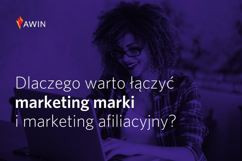 Jak skutecznie połączyć strategie marketingu marki i marketingu afiliacyjnego